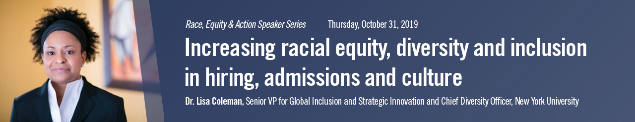 Increasing racial equity, diversity and inclusion in hiring, admissions and culture